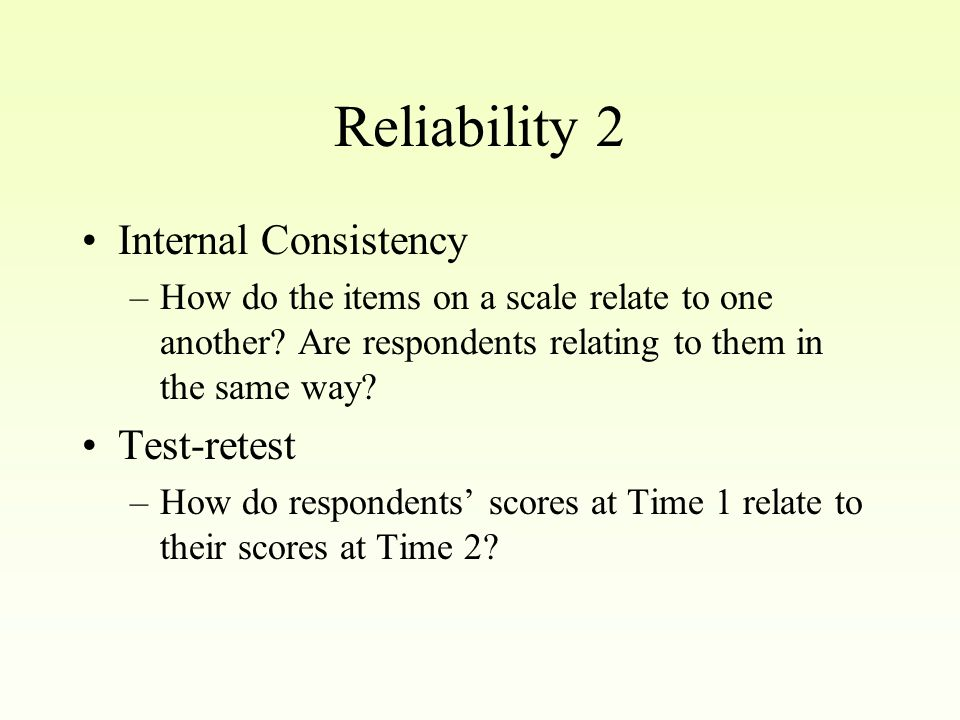 Reliability Reliability addresses the stability, consistency, or reproducibility of scores.