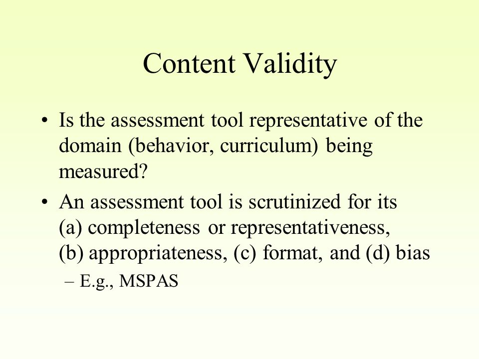 Validity Validity addresses the accuracy or truthfulness of scores.