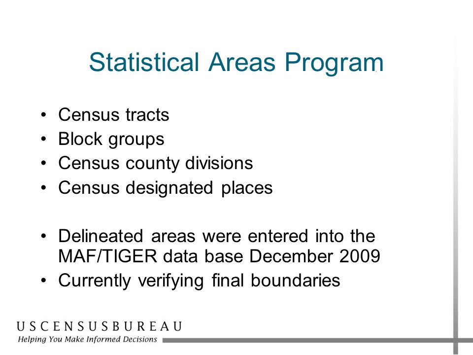 Statistical Areas Program Census tracts Block groups Census county divisions Census designated places Delineated areas were entered into the MAF/TIGER