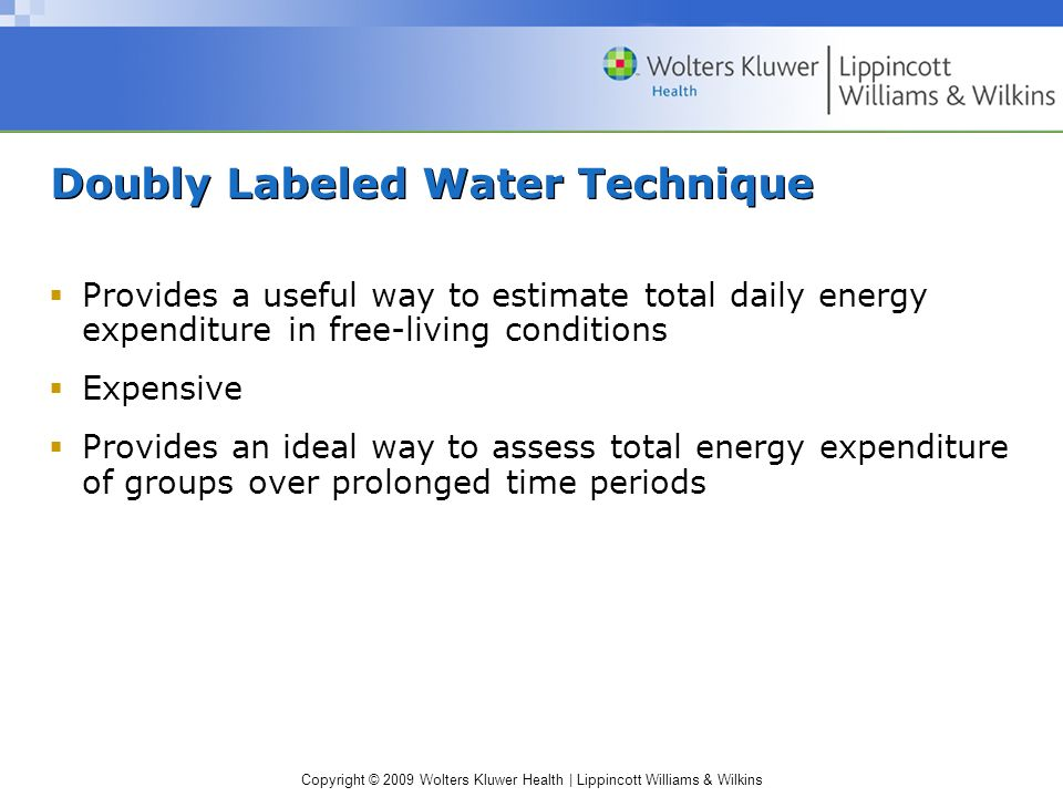 Copyright © 2009 Wolters Kluwer Health | Lippincott Williams & Wilkins Doubly Labeled Water Technique Provides a useful way to estimate total daily en