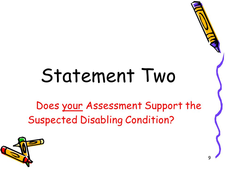 9 Statement Two Does your Assessment Support the Suspected Disabling Condition?