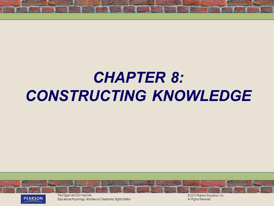 Paul Eggen and Don Kauchak Educational Psychology: Windows on Classrooms, Eighth Edition © 2010 Pearson Education, Inc.