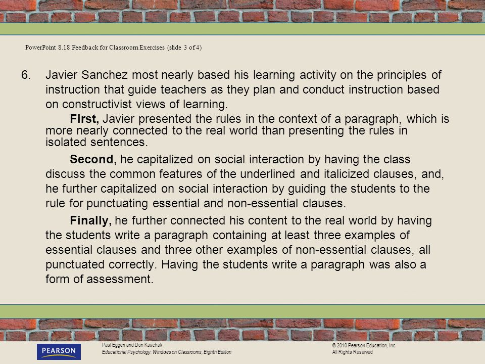 Paul Eggen and Don Kauchak Educational Psychology: Windows on Classrooms, Eighth Edition © 2010 Pearson Education, Inc. All Rights Reserved 6.Javier S