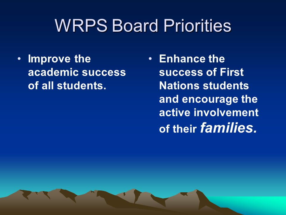 WRPS Board Priorities Improve the academic success of all students.