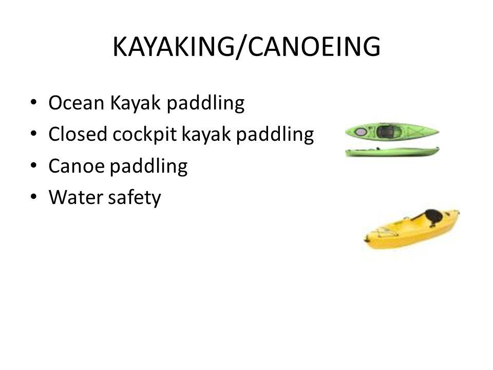 KAYAKING/CANOEING Ocean Kayak paddling Closed cockpit kayak paddling Canoe paddling Water safety