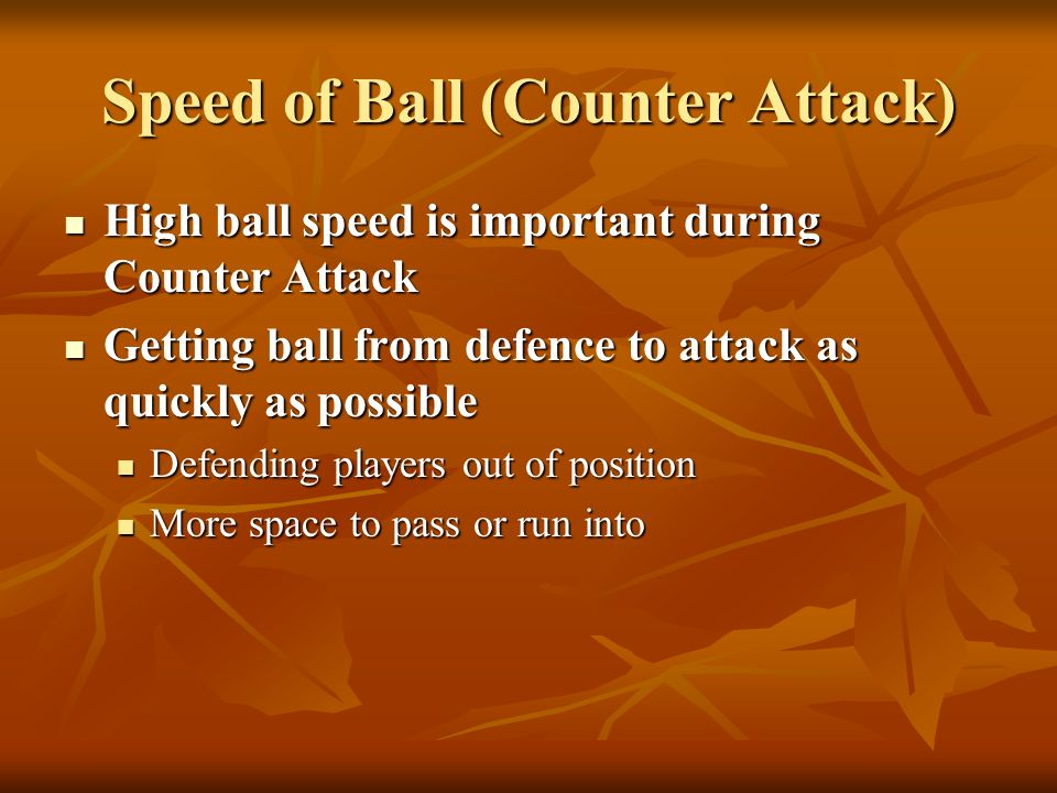 Speed of Ball (Counter Attack) High ball speed is important during Counter Attack High ball speed is important during Counter Attack Getting ball from