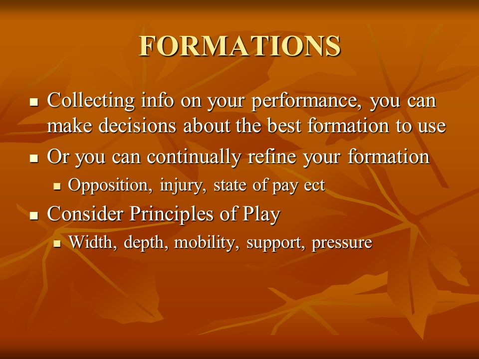 FORMATIONS Collecting info on your performance, you can make decisions about the best formation to use Collecting info on your performance, you can ma