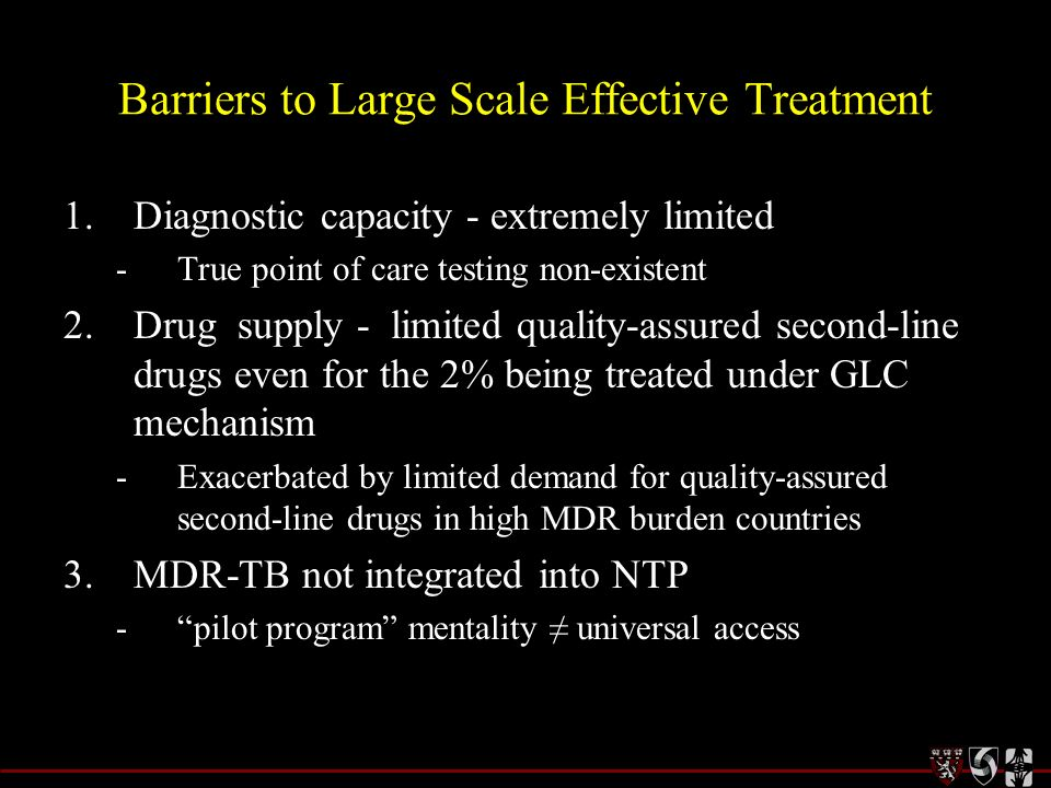 Barriers to Large Scale Effective Treatment 1.Diagnostic capacity - extremely limited - True point of care testing non-existent 2.Drug supply - limite