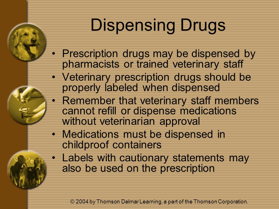 © 2004 by Thomson Delmar Learning, a part of the Thomson Corporation. Dispensing Drugs Prescription drugs may be dispensed by pharmacists or trained v