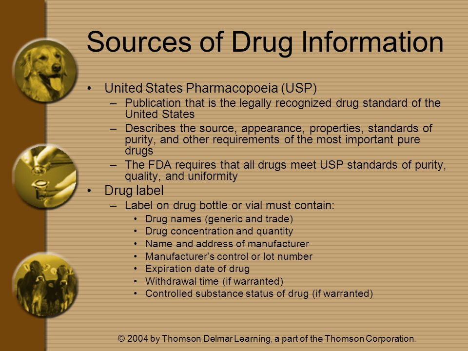 © 2004 by Thomson Delmar Learning, a part of the Thomson Corporation. Sources of Drug Information United States Pharmacopoeia (USP) –Publication that