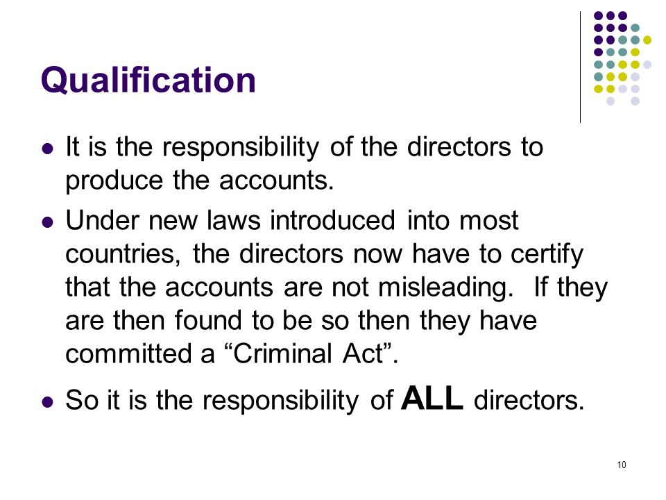 10 Qualification It is the responsibility of the directors to produce the accounts.