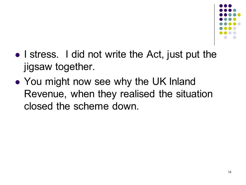 14 I stress. I did not write the Act, just put the jigsaw together.