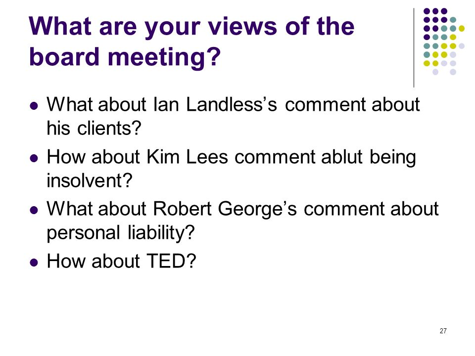 27 What are your views of the board meeting. What about Ian Landlesss comment about his clients.