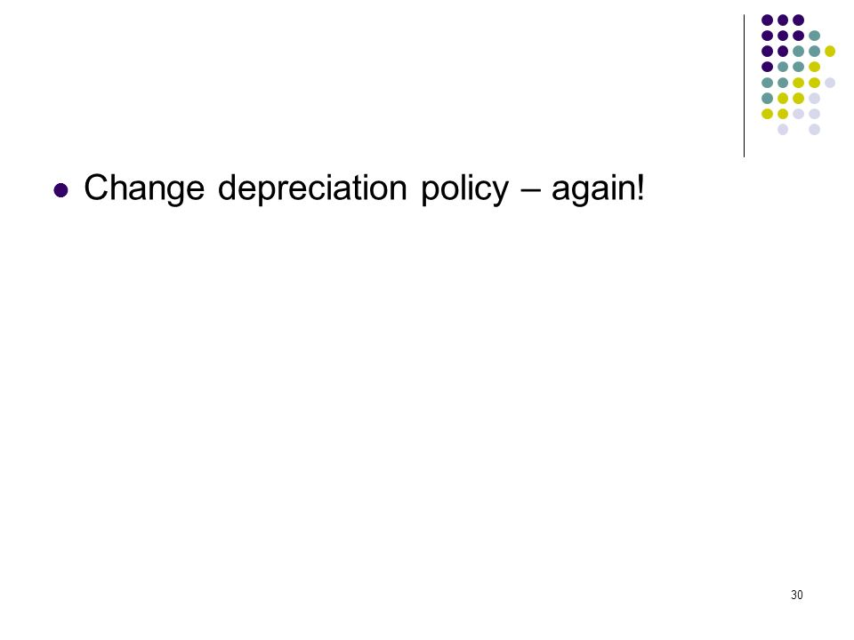 30 Change depreciation policy – again!
