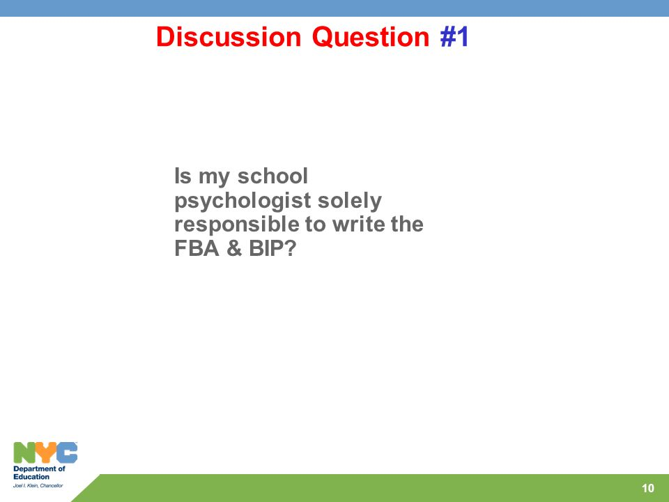 10 Discussion Question #1 Is my school psychologist solely responsible to write the FBA & BIP?