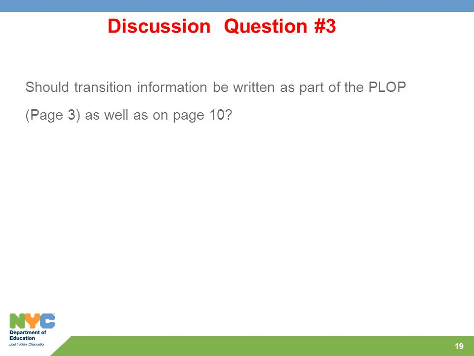 19 Discussion Question #3 Should transition information be written as part of the PLOP (Page 3) as well as on page 10?