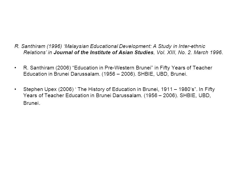 R. Santhiram (1996) Malaysian Educational Development: A Study in Inter-ethnic Relations in Journal of the Institute of Asian Studies, Vol. XIII, No.