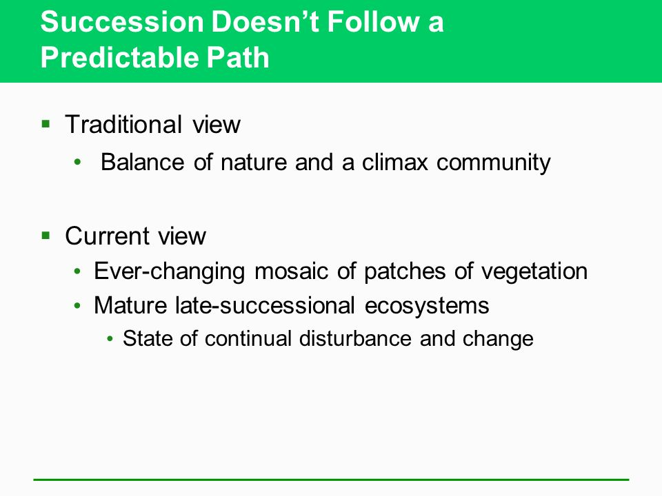 Science Focus: How Do Species Replace One Another in Ecological Succession? 1. Facilitation One species makes an area of suitable for another species