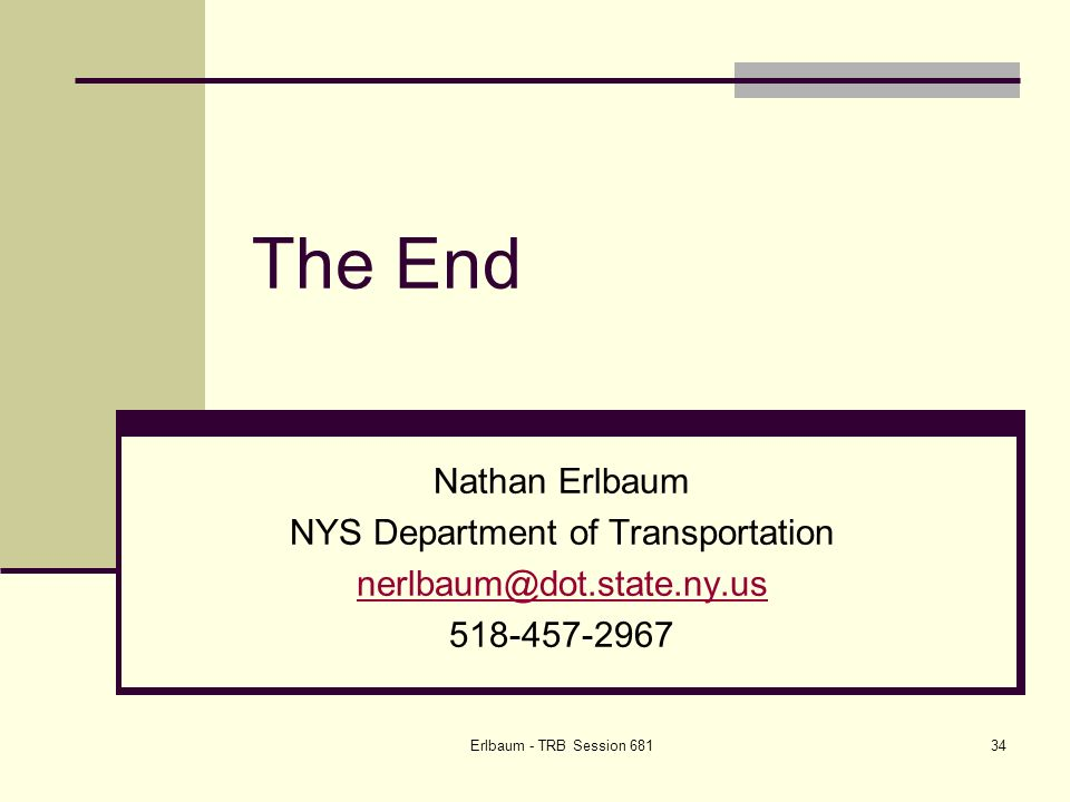 Erlbaum - TRB Session 68134 The End Nathan Erlbaum NYS Department of Transportation nerlbaum@dot.state.ny.us 518-457-2967