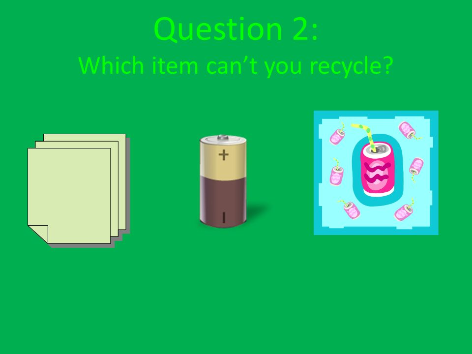 Question 2: Which item cant you recycle