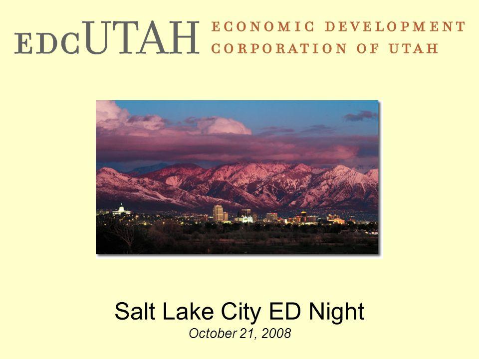 T H E E C O N O M I C D E V E L O P M E N T C O R P O R A T I O N O F U T A H 1 Salt Lake City ED Night October 21, 2008