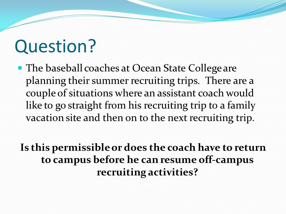 Question. The baseball coaches at Ocean State College are planning their summer recruiting trips.