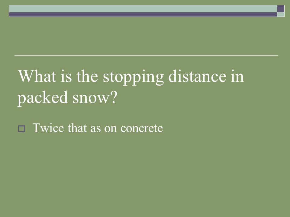 What is the stopping distance in packed snow? Twice that as on concrete