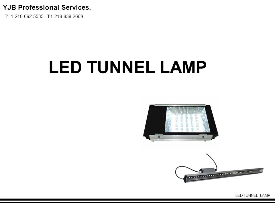 LED TUNNEL LAMP YJB Professional Services. T: 1-218-692-5535 T:1-218-838-2669