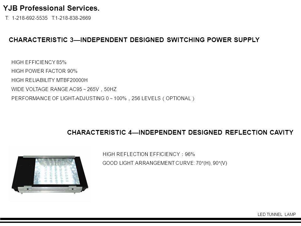 YJB Professional Services. T: 1-218-692-5535 T:1-218-838-2669 LED TUNNEL LAMP CHARACTERISTIC 3INDEPENDENT DESIGNED SWITCHING POWER SUPPLY HIGH EFFICIE