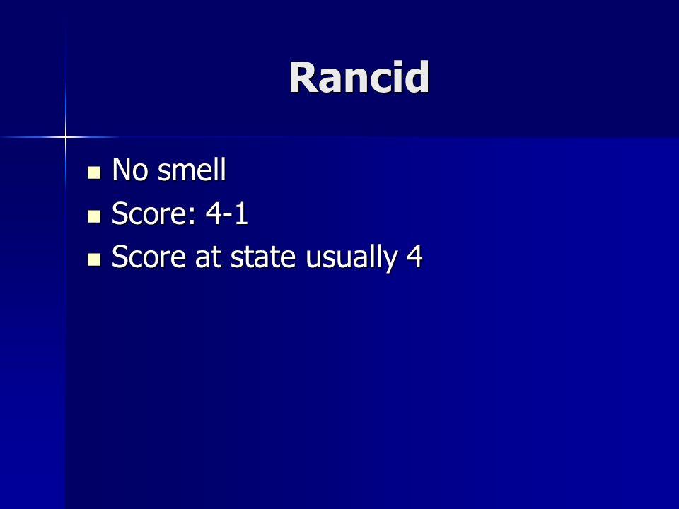 Rancid No smell No smell Score: 4-1 Score: 4-1 Score at state usually 4 Score at state usually 4