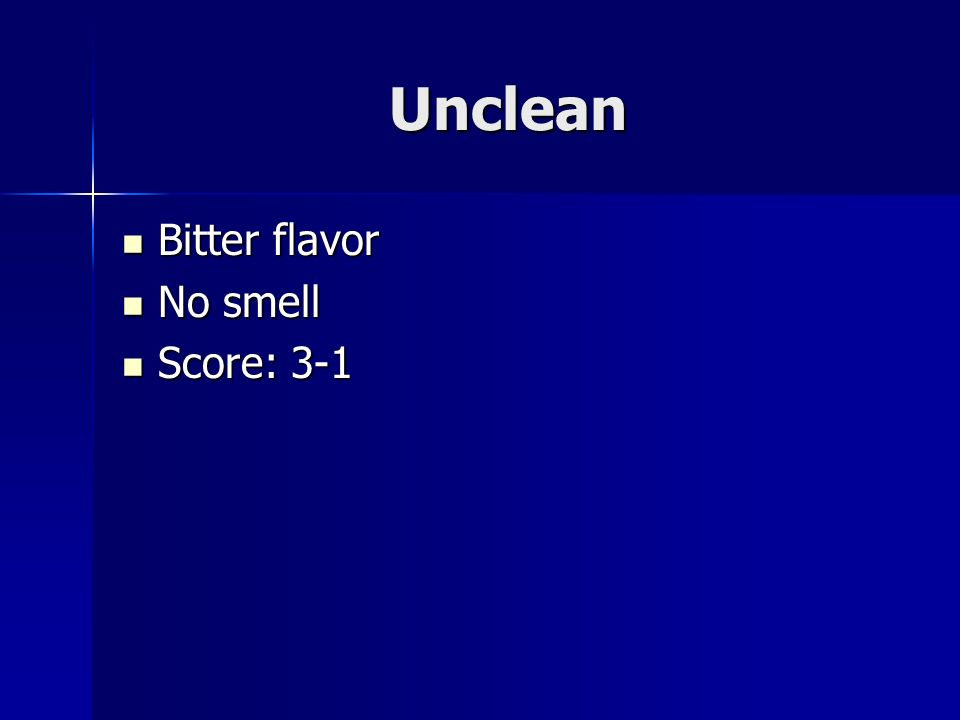 Unclean Bitter flavor Bitter flavor No smell No smell Score: 3-1 Score: 3-1