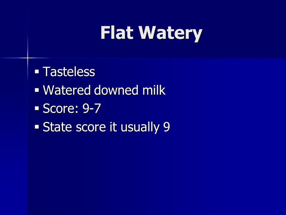 Flat Watery Tasteless Tasteless Watered downed milk Watered downed milk Score: 9-7 Score: 9-7 State score it usually 9 State score it usually 9