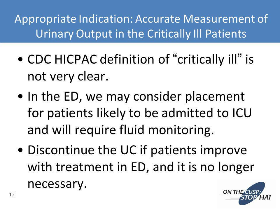 Appropriate Indication: Accurate Measurement of Urinary Output in the Critically Ill Patients CDC HICPAC definition of critically ill is not very clea