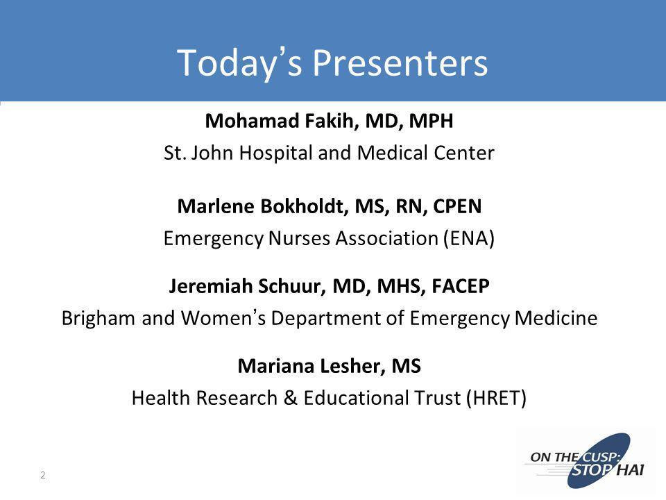Todays Presenters Mohamad Fakih, MD, MPH St. John Hospital and Medical Center Marlene Bokholdt, MS, RN, CPEN Emergency Nurses Association (ENA) Jeremi
