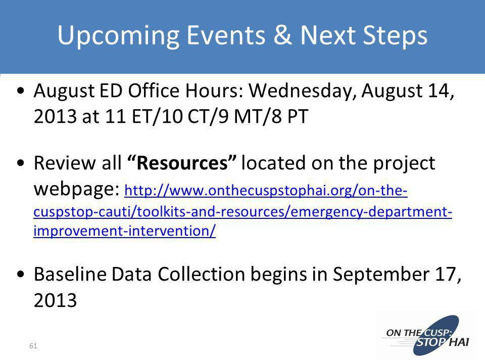 Upcoming Events & Next Steps 61 August ED Office Hours: Wednesday, August 14, 2013 at 11 ET/10 CT/9 MT/8 PT Review all Resources located on the projec