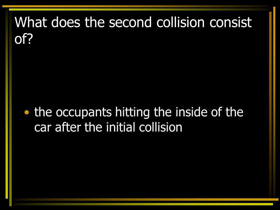 What does the second collision consist of? the occupants hitting the inside of the car after the initial collision