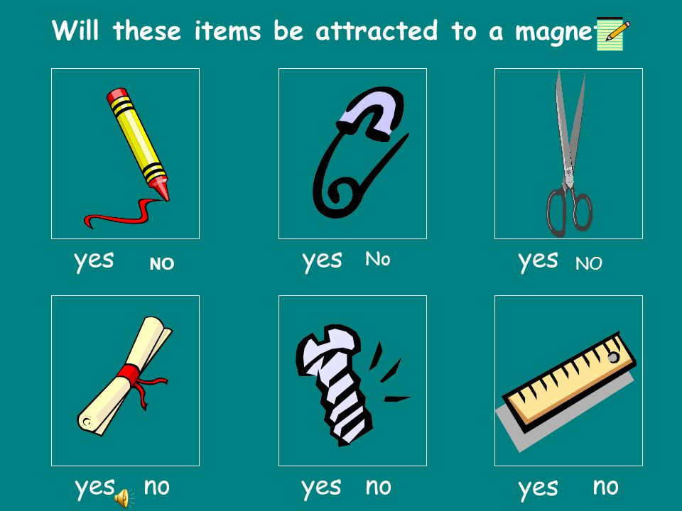 What will make a magnet move? Button Yarn Nuts & Bolts Scissors Marble Penny Paper Clip Pencil NoYes Item