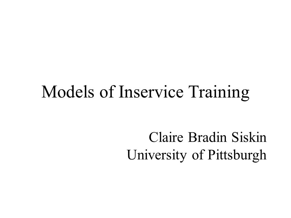 Models of Inservice Training Claire Bradin Siskin University of Pittsburgh