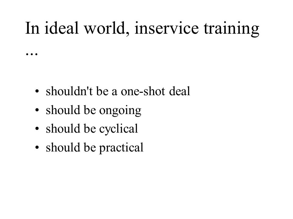 In ideal world, inservice training...
