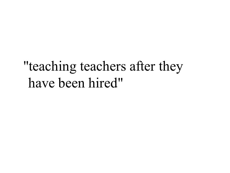 teaching teachers after they have been hired