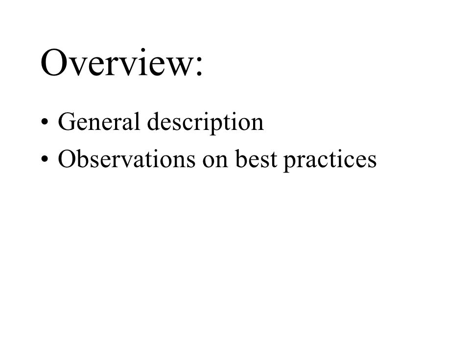 Overview: General description Observations on best practices