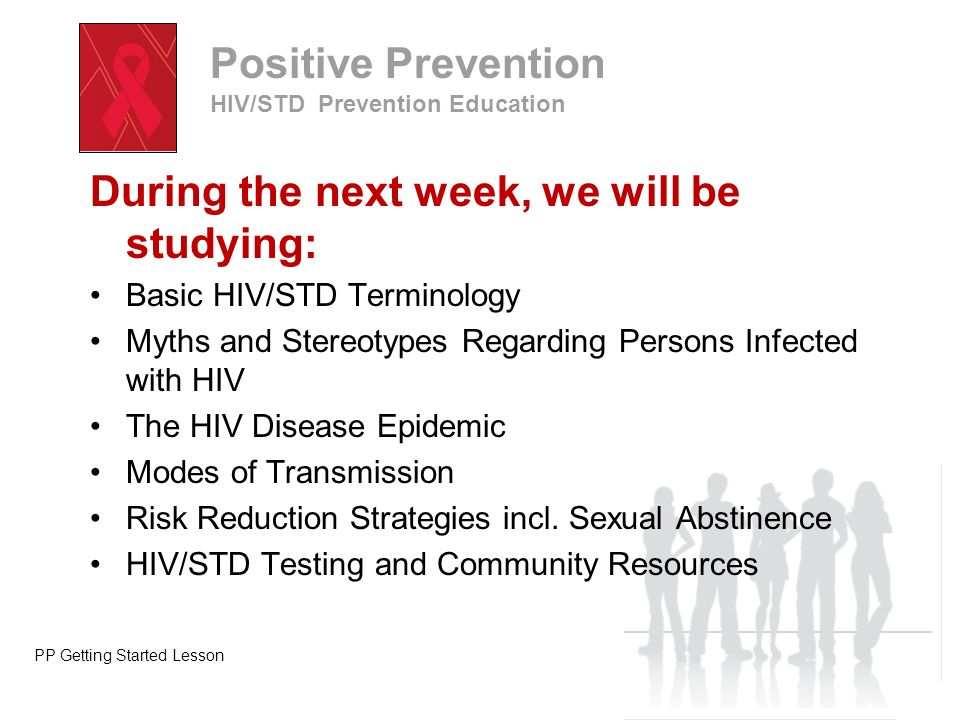 During the next week, we will be studying: Basic HIV/STD Terminology Myths and Stereotypes Regarding Persons Infected with HIV The HIV Disease Epidemi