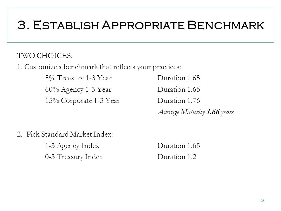 23 3. Establish Appropriate Benchmark TWO CHOICES: 1.