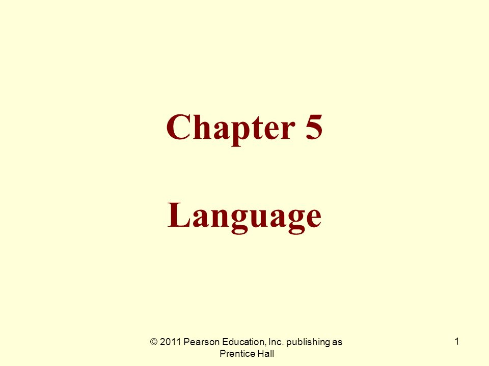© 2011 Pearson Education, Inc. publishing as Prentice Hall 1 Chapter 5 Language