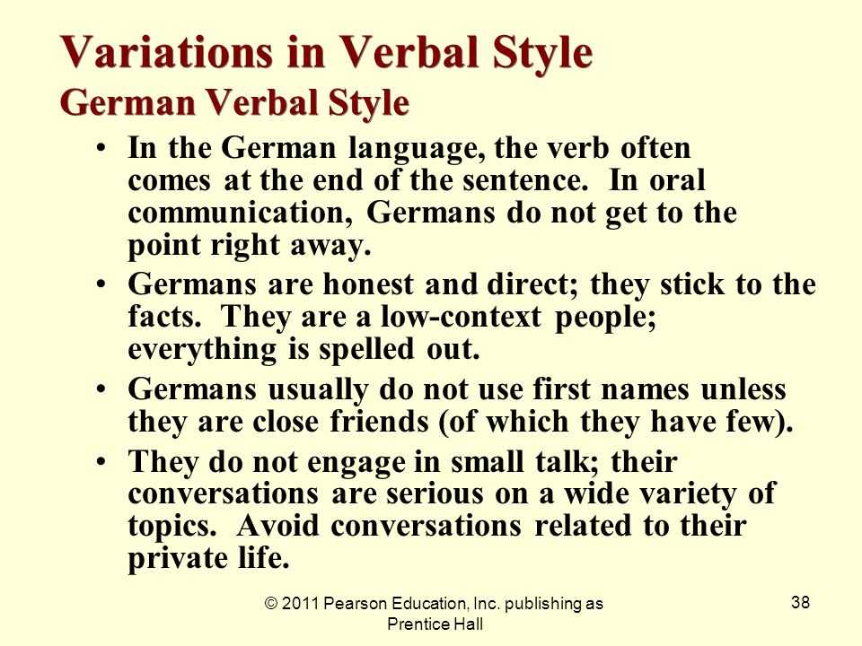 © 2011 Pearson Education, Inc. publishing as Prentice Hall 38 Variations in Verbal Style German Verbal Style In the German language, the verb often co