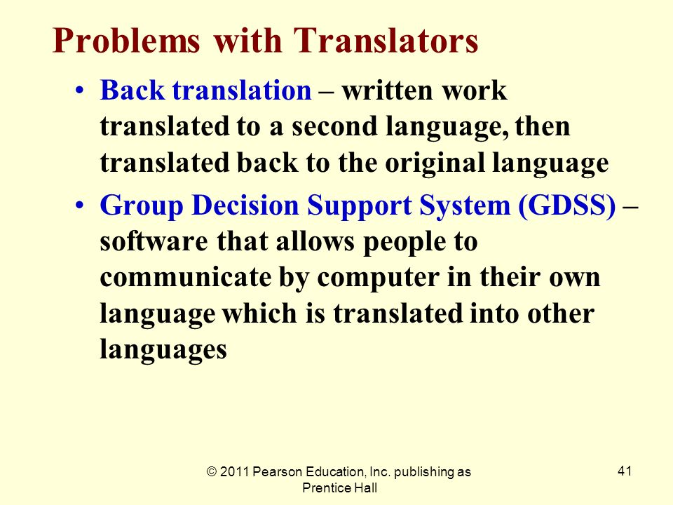 © 2011 Pearson Education, Inc. publishing as Prentice Hall 41 Problems with Translators Back translation – written work translated to a second languag