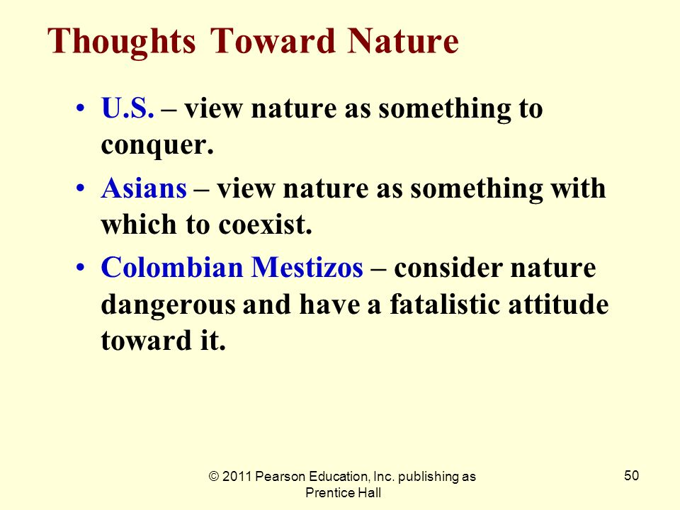 © 2011 Pearson Education, Inc. publishing as Prentice Hall 50 Thoughts Toward Nature U.S. – view nature as something to conquer. Asians – view nature