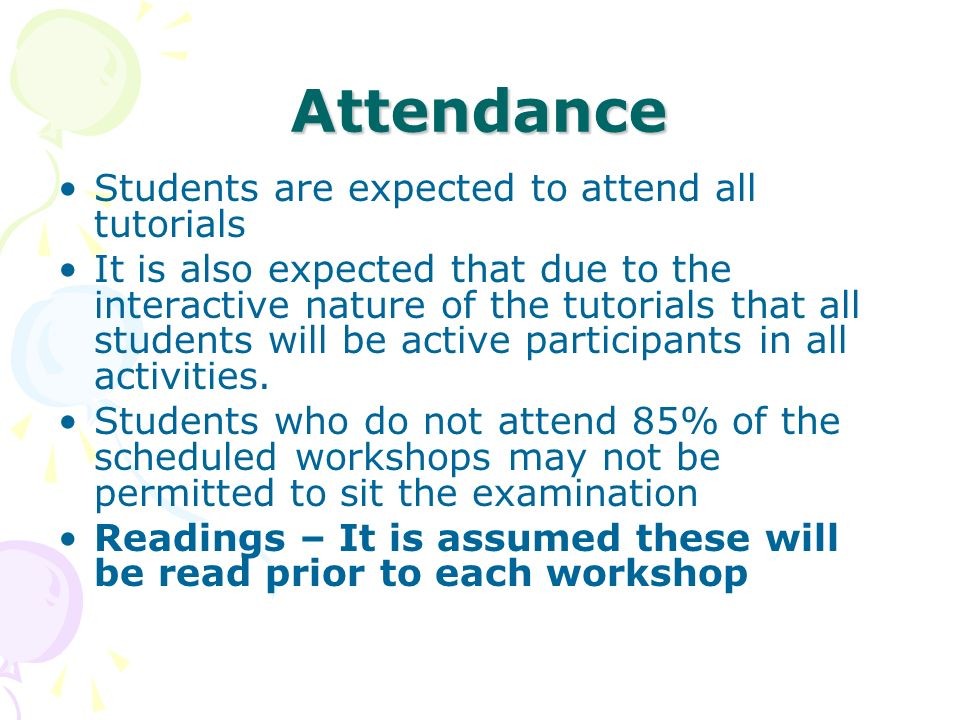 Attendance Students are expected to attend all tutorials It is also expected that due to the interactive nature of the tutorials that all students wil