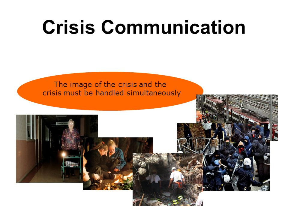 Crisis Communication The image of the crisis and the crisis must be handled simultaneously