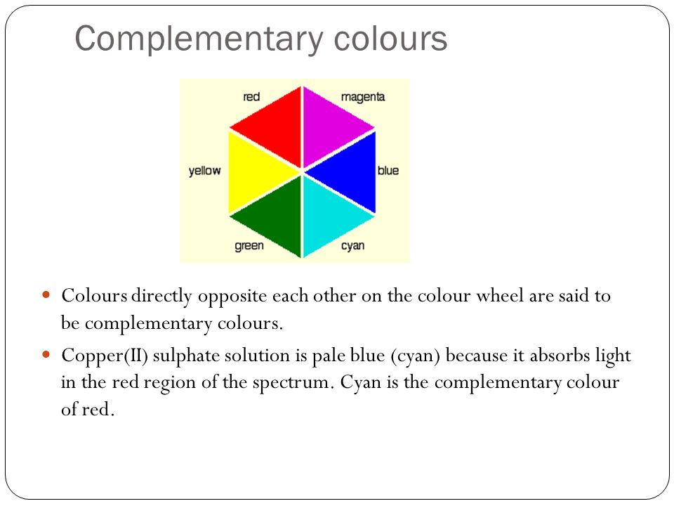 Complementary colours Colours directly opposite each other on the colour wheel are said to be complementary colours. Copper(II) sulphate solution is p